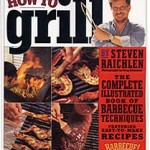 How to Grill: The Complete Ilustrated Book of Barbecue Techniques and Recipes