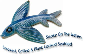 Smoke On The Water: Smoked, Grilled & Plank-Cooked Seafood