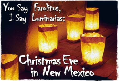You Say Farolitos, I Say Luminarias: Christmas Eve in New Mexico