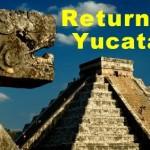Return to Yucatán